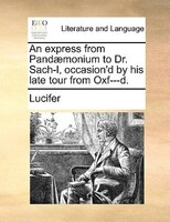 An Express From Pandaemonium To Dr. Sach-l, Occasion'd By His Late Tour From Oxf---d.