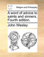 A Word Of Advice To Saints And Sinners. Fourth Edition.