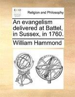 An Evangelism Delivered At Battel, In Sussex, In 1760.