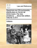 Questions Sur L'encyclopedie, Distribuées En Forme De Dictionnaire. Par Des Amateurs. ... Seconde Edition. Volume 3 Of 9