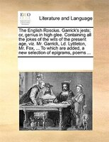 The English Roscius. Garrick's Jests; Or, Genius In High Glee. Containing All The Jokes Of The Wits Of The Present Age, Viz. Mr. G