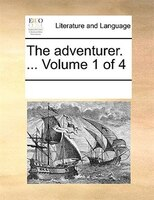 The Adventurer. ...  Volume 1 Of 4