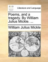 Poems, And A Tragedy. By William Julius Mickle. ...