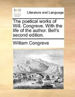 The Poetical Works Of Will. Congreve. With The Life Of The Author. Bell's Second Edition.
