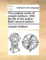 The Poetical Works Of Joseph Addison. With The Life Of The Author. Bell's Second Edition.