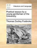 Poetical Essays By A Young Gentleman Of The University.