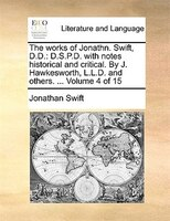 The Works Of Jonathn. Swift, D.d.: D.s.p.d. With Notes Historical And Critical. By J. Hawkesworth, L.l.d. And Others. ...  Volume