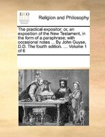 The Practical Expositor: Or, An Exposition Of The New Testament, In The Form Of A Paraphrase; With Occasional Notes ... By J