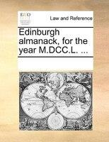 Edinburgh Almanack, For The Year M.dcc.l. ...
