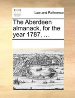 The Aberdeen Almanack, For The Year 1787, ...