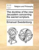 The Doctrine Of The New Jerusalem Concerning The Sacred Scripture.
