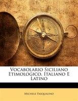 Vocabolario Siciliano Etimologico, Italiano E Latino