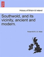 Southwold, And Its Vicinity, Ancient And Modern.