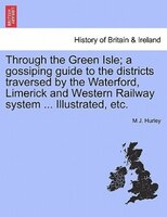 Through The Green Isle; A Gossiping Guide To The Districts Traversed By The Waterford, Limerick And Western Railway System ... Ill