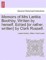 Memoirs Of Mrs Laetitia Boothby. Written By Herself. Edited [or Rather, Written By Clark Russell.