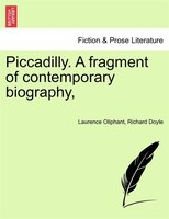 Piccadilly. A Fragment Of Contemporary Biography,