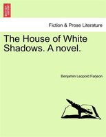 The House Of White Shadows. A Novel.