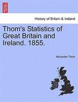 Thom's Statistics Of Great Britain And Ireland. 1855.