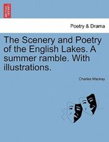 The Scenery And Poetry Of The English Lakes. A Summer Ramble. With Illustrations.