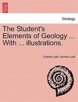 The Student's Elements Of Geology ... With ... Illustrations.
