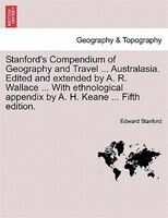 Stanford's Compendium Of Geography And Travel Australasia. Edited And Extended By A. R. Wallace With Ethnological Appendix By A. H