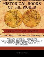 Primary Sources, Historical Collections: The Haskalah Movement In Russia, With A Foreword By T. S. Wentworth