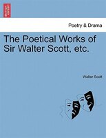 The Poetical Works Of Sir Walter Scott, Etc.