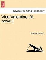 Vice Valentine. [a Novel.]