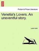 Venetia's Lovers. An Uneventful Story.