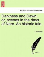 Darkness And Dawn, Or, Scenes In The Days Of Nero. An Historic Tale.