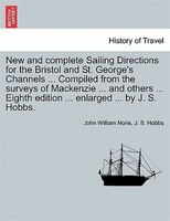 New And Complete Sailing Directions For The Bristol And St. George's Channels ... Compiled From The Surveys Of Mackenzie ... And O