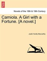 Camiola. A Girl With A Fortune. [a Novel.]