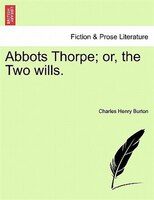 Abbots Thorpe; Or, The Two Wills.
