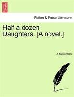 Half A Dozen Daughters. [a Novel.]