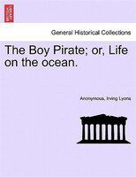 The Boy Pirate; Or, Life On The Ocean.