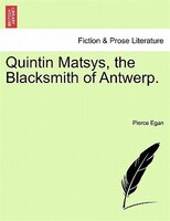 Quintin Matsys, the Blacksmith of Antwerp.