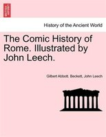 The Comic History Of Rome. Illustrated By John Leech.