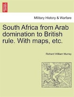 South Africa From Arab Domination To British Rule. With Maps, Etc.