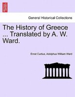 The History Of Greece ... Translated By A. W. Ward.