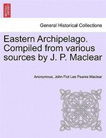 Eastern Archipelago. Compiled From Various Sources By J. P. Maclear