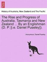 The Rise And Progress Of Australia, Tasmania And New Zealand ... By An Englishman (d. P. [i.e. Daniel Puseley]).