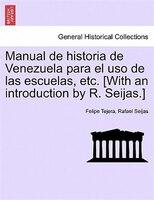 Manual De Historia De Venezuela Para El Uso De Las Escuelas, Etc. [with An Introduction By R. Seijas.]