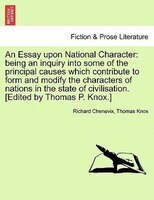 An Essay Upon National Character: Being An Inquiry Into Some Of The Principal Causes Which Contribute To Form And Modify The Chara