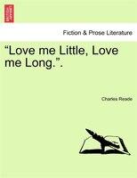 Love Me Little, Love Me Long..