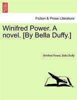 Winifred Power. A Novel. [by Bella Duffy.]