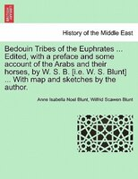 Bedouin Tribes Of The Euphrates ... Edited, With A Preface And Some Account Of The Arabs And Their Horses, By W. S. B. [i.e. W. S.