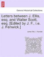 Letters Between J. Ellis, Esq. And Walter Scott, Esq. [edited By J. F., I.e. J. Fenwick.]