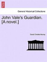 John Vale's Guardian. [a Novel.]