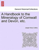 A Handbook To The Mineralogy Of Cornwall And Devon, Etc.