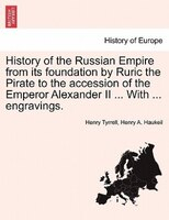 History of the Russian Empire from its foundation by Ruric the Pirate to the accession of the Emperor Alexander II ... With ... en